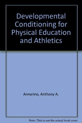 Developmental conditioning for physical education and athletics: Anthony A Annarino