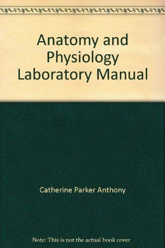 Anatomy and Physiology Laboratory Manual: Catherine Parker Anthony