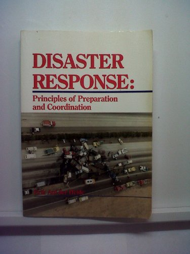Disaster Response: Principles of Preparation and Coordination: Auf Der Heide, Erik, M.D.