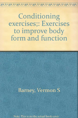 Conditioning exercises;: Exercises to improve body form and function: Vermon S Barney