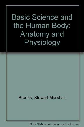 Basic Science and the Human Body: Anatomy: Stewart Marshall Brooks