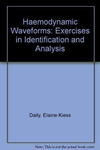 Haemodynamic Waveforms: Exercises in Identification and Analysis: Elaine Kiess Daily,