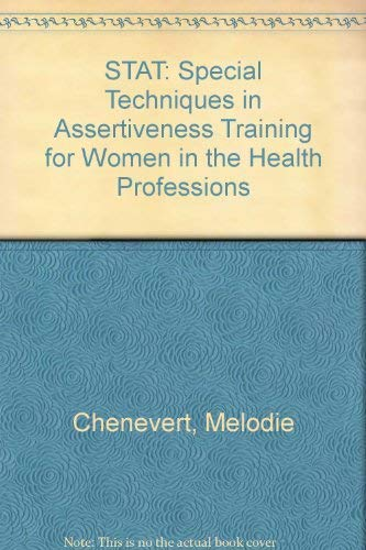 STAT, Special Techniques in Assertiveness Training for Women in the Health Professions: Melodie ...