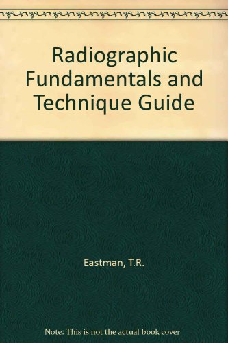 Radiographic fundamentals and technique guide.: Eastman, Terry R.: