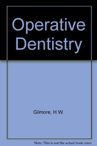 Operative Dentistry by H William Gilmore and: Melvin R. Lund