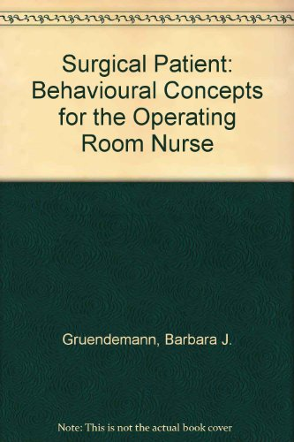 Surgical Patient: Behavioural Concepts for the Operating Room Nurse (9780801619816) by Barbara J. Gruendemann; etc.