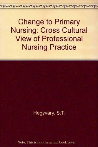 9780801621277: Change to Primary Nursing: Cross Cultural View of Professional Nursing Practi...