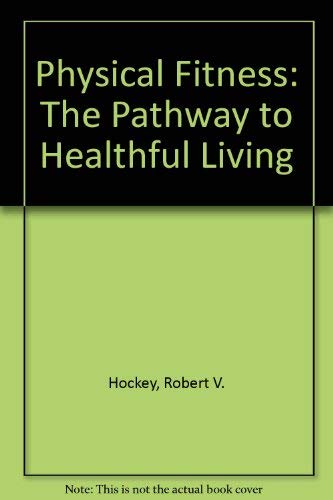 9780801622168: Physical Fitness: The Pathway to Healthful Living