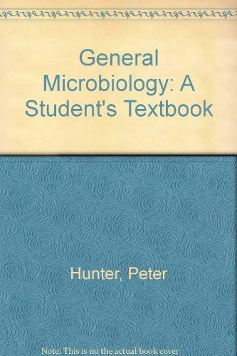 General Microbiology: the Student's Textbook;: Hunter, Peter,