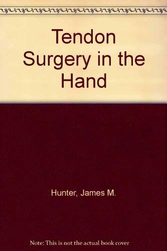 Tendon Surgery in the Hand: Hunter, James M.