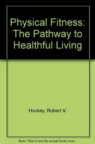 9780801624575: Physical Fitness: The Pathway to Healthful Living
