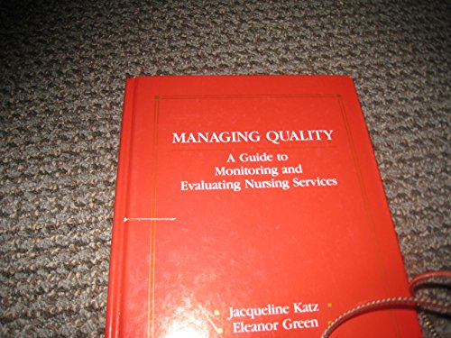 9780801626203: Managing Quality: A Guide to Monitoring and Evaluating Nursing Services