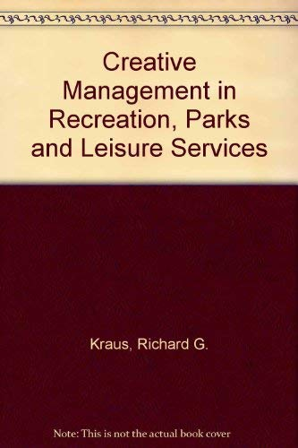 9780801627491: Creative Management in Recreation, Parks and Leisure Services