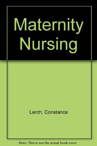 Maternity Nursing: Lerch, Constance