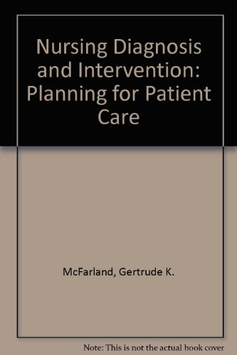Nursing Diagnosis and Intervention: Planning for Patient Care: McFarland, Gertrude K.; McFarlane, ...