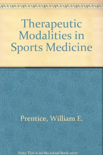 Therapeutic Modalities in Sports Medicine. 2nd Edition.: Prentice, William E.