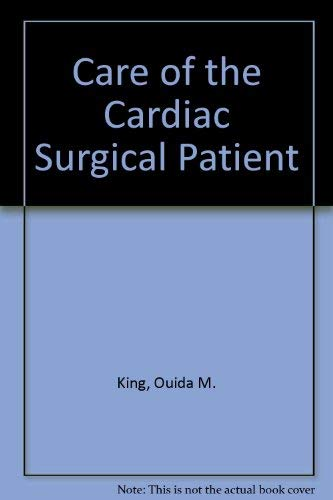 Care of the Cardiac Surgical Patient by Ouida M King 1975 Hardcover