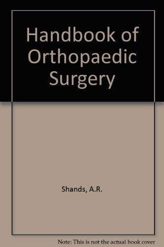 Shands' Handbook of orthopaedic surgery: Shands, Alfred Rives