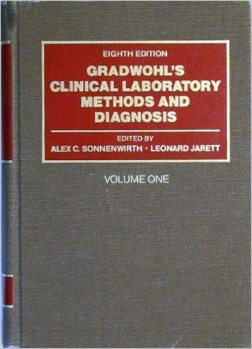 Gradwohl's Clinical Laboratory Methods and Diagnosis: Alex C. Sonnenwirth;