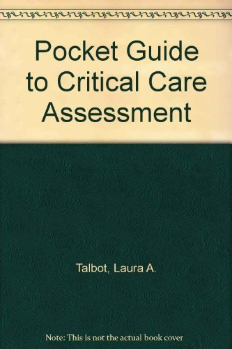 Pocket Guide to Critical Care Assessment: Laura A. Talbot,