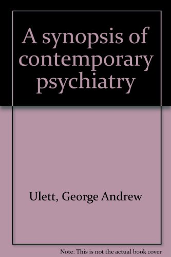 A synopsis of contemporary psychiatry: Ulett, George A