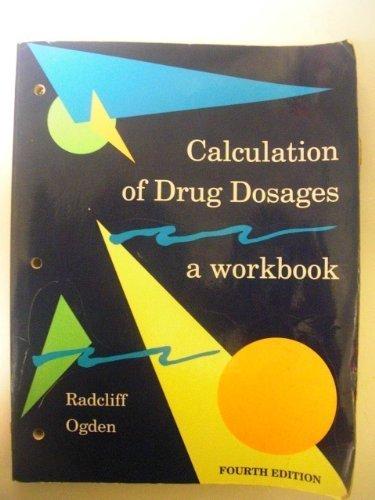 Calculation of Drug Dosages: A Workbook: Radcliff, Ruth K., Ogden, Sheila J.