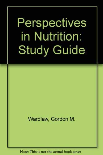 Perspectives in Nutrition: Study Guide: Gordon M. Wardlaw,