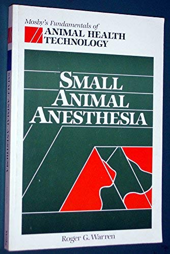 9780801653988: Small Animal Anesthesia (Mosby's Fundamentals of Animal Health Technology Series)