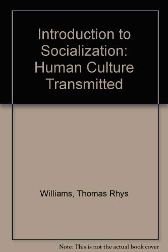 Introduction to Socialization: Human Culture Transmitted: Thomas Rhys Williams