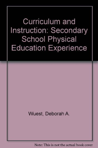 Curriculum and Instruction: The Secondary School Physical Education Experience: Wuest, Deborah A.; ...