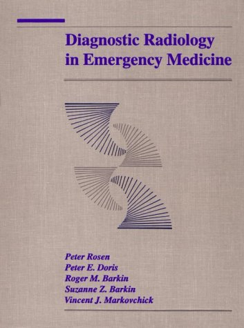 Diagnostic Radiology In Emergency Medicine: Peter Rosen MD,