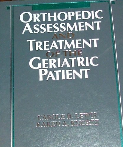 Orthopaedic Assessment and Treatment of the Geriatric: Lewis PT PhD,