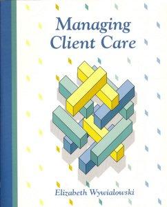 9780801665295: Managing Client Care