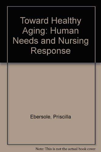9780801668166: Toward Healthy Aging: Human Needs and Nursing Response