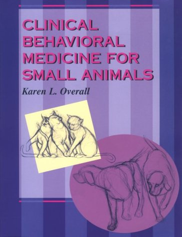 9780801668203: Clinical Behavioral Medicine For Small Animals, 1e