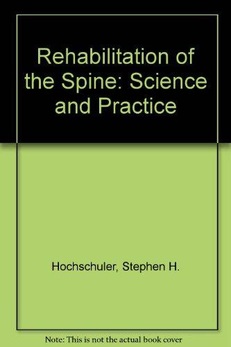 Rehabilitation of the Spine: Hochschuler, Stephen H., M.D.