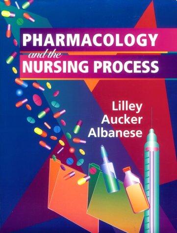 Pharmacology and the Nursing Process: Linda Lane Lilley,