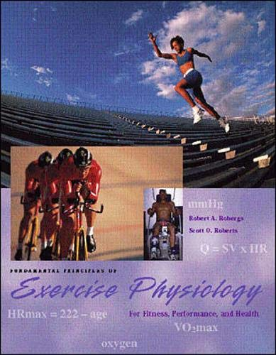 Fundamental Principles of Exercise Physiology: For Fitness, Performance and Health (9780801679070) by Robert Robergs; Scott Roberts
