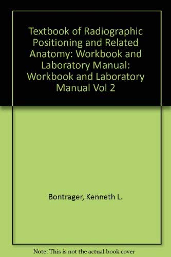 Radiographic Positioning and Related Anatomy Workbook (Vol 2) (0801680581) by Bontrager, Kenneth L.