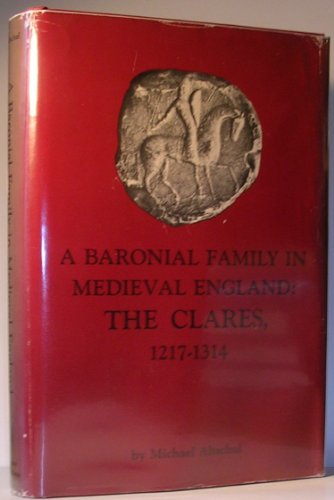 9780801800221: A Baronial Family in Medieval England: The Clares, 1217-1314 (The Johns Hopkins University Studies in Historical and Political Science)