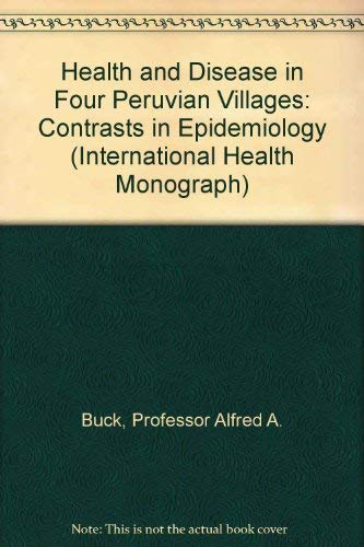Health and Disease in Four Peruvian Villages: Contrasts in Epidemiology (International Health ...