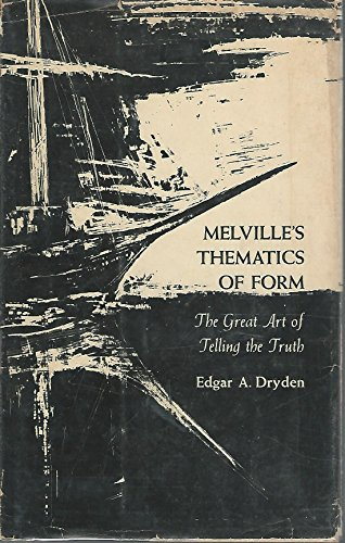 Melville's Thematics of Form: The Great Art of Telling the Truth.: Edgar A. Dryden.