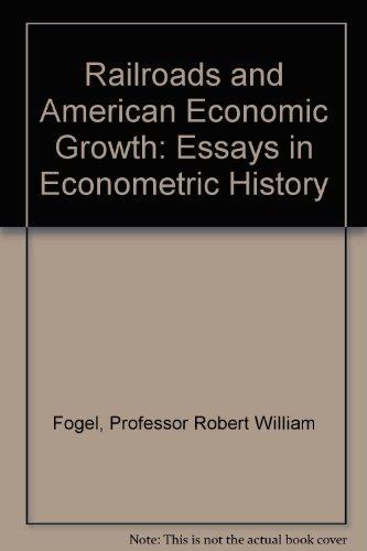 9780801802010: Railroads and American Economic Growth: Essays in Econometric History