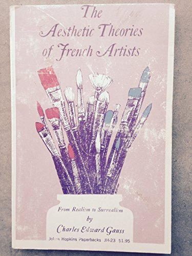The Aesthetic Theories of French Artists, from Realism to Surrealism: Gauss, Professor Charles ...