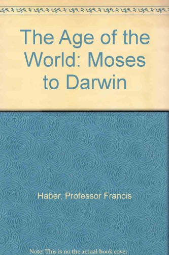 9780801802461: The Age of the World: Moses to Darwin