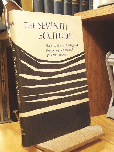 9780801802560: The Seventh Solitude: Metaphysical Homelessness in Kierkegaard, Dostoevsky, and Nietzsche