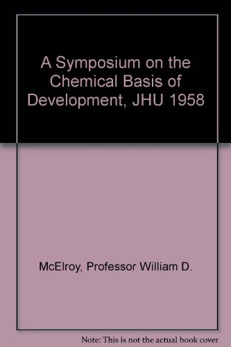 A Symposium on the Chemical Basis of Development, JHU 1958: McElroy, Professor William D.