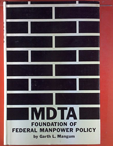 MDTA: Foundation of Federal Manpower Policy: Mangum, Professor Garth L.