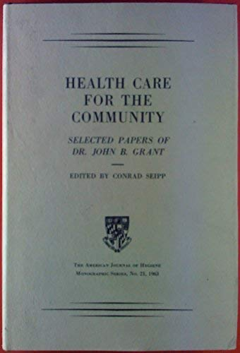 9780801805820: Health Care for the Community: Selected Papers of Dr. John B. Grant