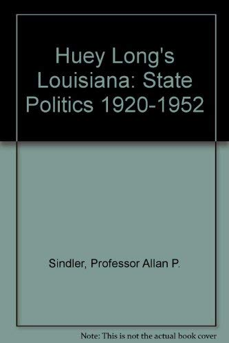 Huey Long's Louisiana: State Politics, 1920-1952: Sindler, Allan P.
